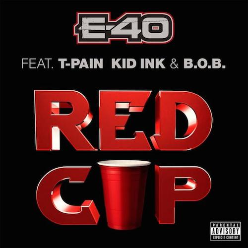 E-40 Ft T-Pain, Kid Ink & B.O.B. – Red Cup Westpoppn