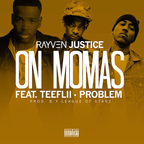 Rayven Justice Ft TeeFLii & Problem – On Mamas