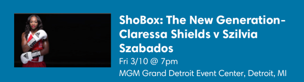 PRO BOXER CLaressa Shields vs. Szilvia Szabados - MARCH 10TH, 2017 - WESTPOPPN.COM